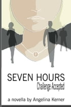 Seven Hours: Challenge Accepted by Angelina Kerner
