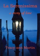 La Serenissima ~ a story of love by Tracy-ann Martin