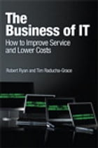 The Business of IT: How to Improve Service and Lower Costs, e-Pub