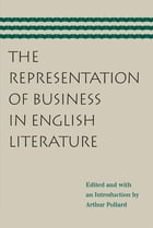 The Representation of Business in English Literature by Arthur Pollard