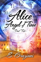 Alice—Angel of Time: Part Two by E. Graziani