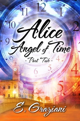 Book Alice—Angel of Time: Part Two by E. Graziani