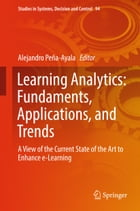 Learning Analytics: Fundaments, Applications, and Trends: A View of the Current State of the Art to Enhance e-Learning by Alejandro Peña-Ayala