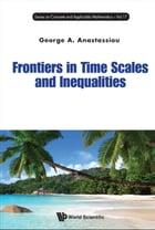 Frontiers in Time Scales and Inequalities by George A Anastassiou
