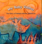 My Baby Rhinos: The Story of Kelsey's African Adventure! by Kelsey Paul