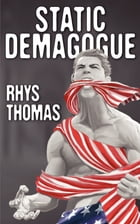 Static Demagogue by Rhys Thomas