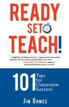Ready-Set-Teach!: 101 Tips for Classroom Success by Jim Gomes