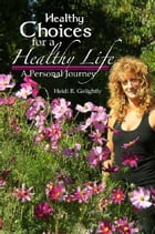 Healthy Choices For A Healthy Life: A Personal Journey by Heidi R. Golightly
