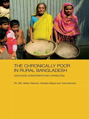 The Chronically Poor in Rural Bangladesh Livelihood Constraints and Capabilities