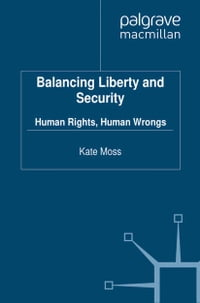Balancing Liberty and Security: Human Rights, Human Wrongs