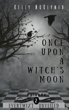 Once Upon a Witch's Moon: Episode 2 by Kelly McClymer