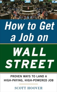How to Get a Job on Wall Street: Proven Ways to Land a High-Paying, High-Power Job