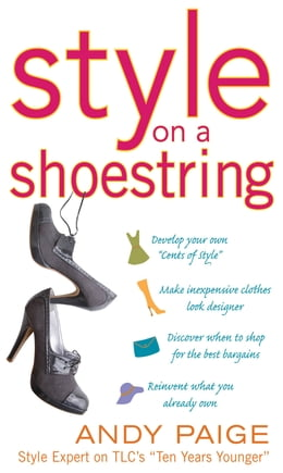Book Style on a Shoestring: Develop Your Cents of Style and Look Like a Million without Spending a… by Andy Paige