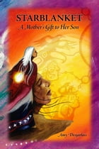 Starblanket: A Mother's Gift to Her Son by Amy Desjarlais