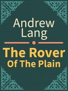 The Rover Of The Plain by Andrew Lang
