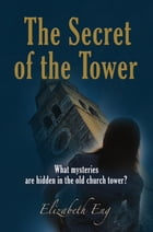 The Secret of the Tower by Elizabeth Eng