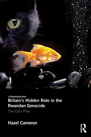 Britain's Hidden Role in the Rwandan Genocide The Cat's Paw