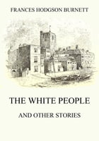 The White People (and other Stories) by Frances Hodgson Burnett