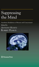 Suppressing the Mind: Anesthetic Modulation of Memory and Consciousness