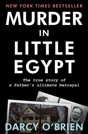 Murder in Little Egypt The True Story of a Father's Ultimate Betrayal