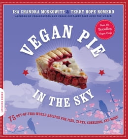 Book Vegan Pie in the Sky: 75 Out-of-This-World Recipes for Pies, Tarts, Cobblers, and More by Isa Chandra Moskowitz