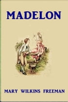 Madelon by Mary Wilkins Freeman