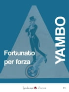 Fortunato per forza: Avventure incredibili by Yambo