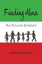 Finding Alma: An Italian Journey by Alice Manica