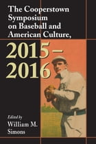 The Cooperstown Symposium on Baseball and American Culture, 2015-2016 by William M. Simons