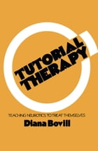 Tutorial Therapy: Teaching Neurotics to Treat Themselves by D. Bovill