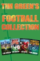 Tim Green's Football Collection: The Big Time, Deep Zone, Unstoppable, Perfect Season by Tim Green