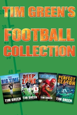 Book Tim Green's Football Collection: The Big Time, Deep Zone, Unstoppable, Perfect Season by Tim Green
