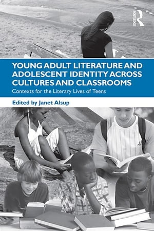Young Adult Literature and Adolescent Identity Across Cultures and Classrooms: Contexts for the Literary Lives of Teens