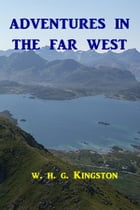 Adventures in the Far West by W. H. G. Kingston