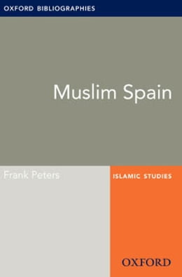 Book Muslim Spain: Oxford Bibliographies Online Research Guide by Frank Peters