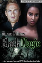 Black Magic - A Sexy Supernatural Interracial BWWM Short Story from Steam Books by Marcus Williams