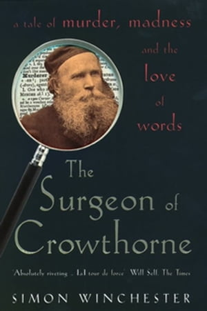The Surgeon of Crowthorne A Tale of Murder,  Madness and the Oxford English Dictionary