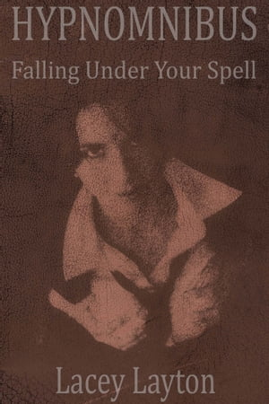 Hypnomnibus: Falling Under Your Spell by Lacey Layton