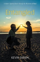 Entangled: A Father's Spiritual Quest through the Mysteries of Mind by Kevin Zarem