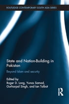State and Nation-Building in Pakistan: Beyond Islam and Security