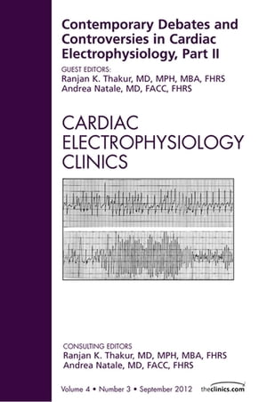 Contemporary Debates and Controversies in Cardiac Electrophysiology,  Part II,  An Issue of Cardiac Electrophysiology Clinics