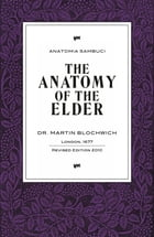 The Anatomy of the Elder: Anatomia Sambuci by Martin  Blochwich
