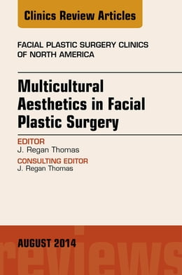 Book Multicultural Aesthetics in Facial Plastic Surgery, An Issue of Facial Plastic Surgery Clinics of… by J. Regan Thomas