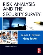 Risk Analysis and the Security Survey by James F. Broder