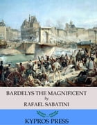Bardelys the Magnificent by Rafael Sabatini
