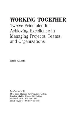 Book Working Together: 12 Principles For Achieving Excellence In Managing Projects, Teams, And… by Lewis, James