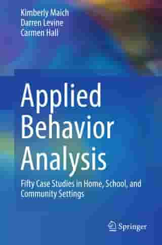 Applied Behavior Analysis: Fifty Case Studies in Home, School, and Community Settings