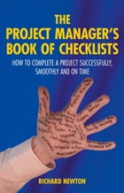 The Project Manager's Book of Checklists: How to complete a project successfully, smoothly and on time by Richard Newton