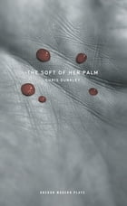The Soft of Her Palm by Chris Dunkley