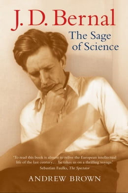 Book J. D. Bernal: The Sage of Science by Andrew Brown
